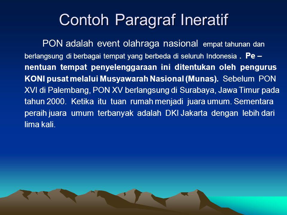 Contoh Paragraf Ineratif PON adalah event olahraga nasional empat tahunan dan berlangsung di berbagai tempat yang berbeda di seluruh Indonesia.