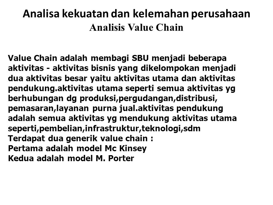 Value Chain model Mc Kinsey Source Sophisticatio n Patent ServiceDistributionMarketingManufacturingProduct Design Technology Development Function Physical - characteristic Aesthetics Quality Integration Raw material Capacity Location Procurement Part Production Assembly Prices Advertising/Pro motion Sales force Package Brand Channels Integration Inventory Warehousin g Transport Warranty Speed Captive/Indep e ndent Prices