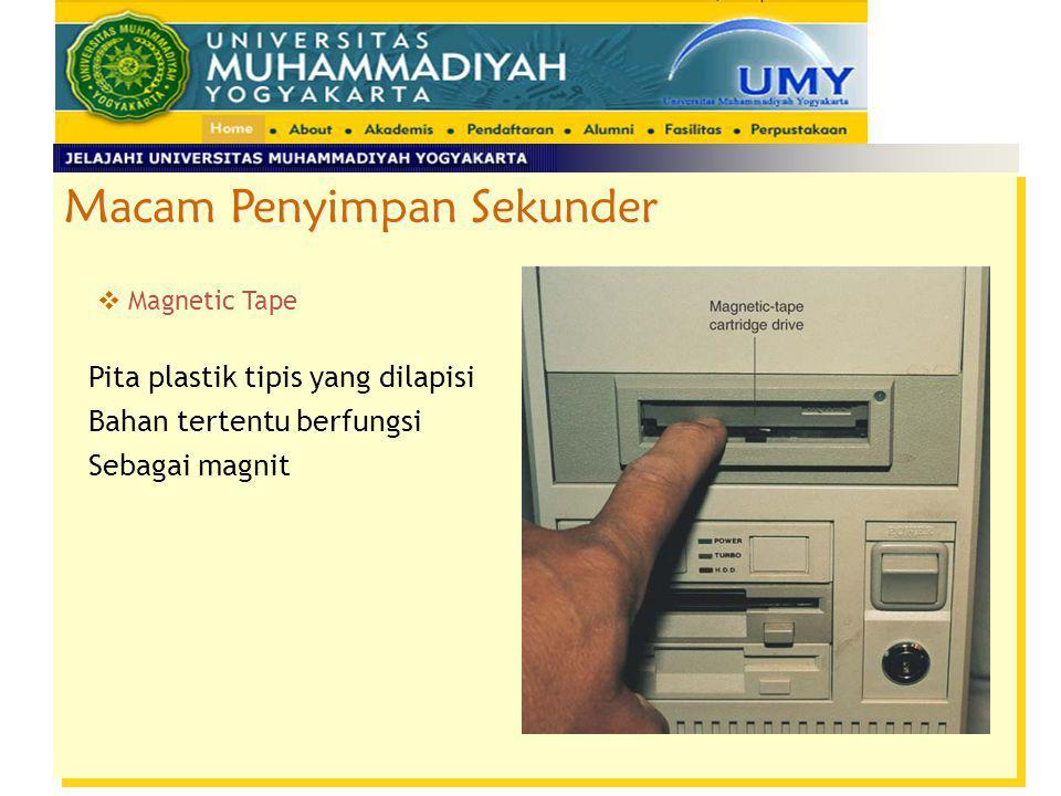 Macam Penyimpan Sekunder  Magnetic Tape Pita plastik tipis yang dilapisi Bahan tertentu berfungsi Sebagai magnit