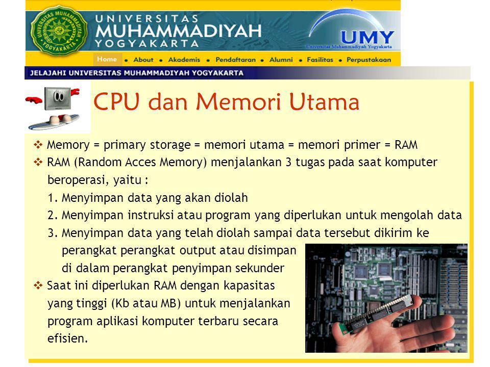  Memory = primary storage = memori utama = memori primer = RAM  RAM (Random Acces Memory) menjalankan 3 tugas pada saat komputer beroperasi, yaitu :