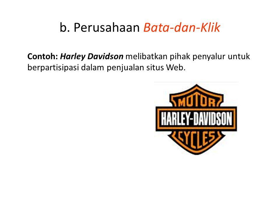 b. Perusahaan Bata-dan-Klik Contoh: Harley Davidson melibatkan pihak penyalur untuk berpartisipasi dalam penjualan situs Web.