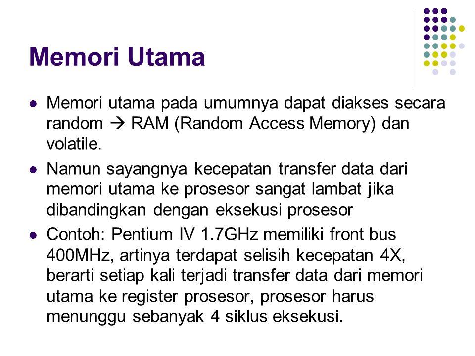 Memori cache Untuk mengatasi perbedaan kecepatan, digunakan teknik caching untuk memori utama dengan menggunakan memori cache.