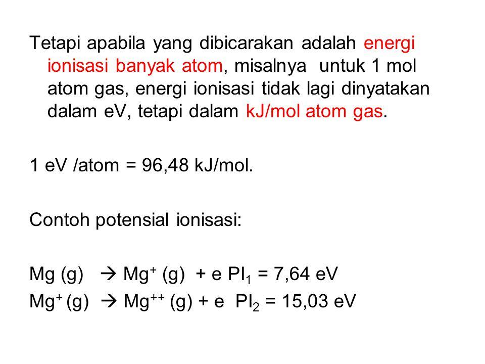 Tetapi apabila yang dibicarakan adalah energi ionisasi banyak atom, misalnya untuk 1 mol atom gas, energi ionisasi tidak lagi dinyatakan dalam eV, tet
