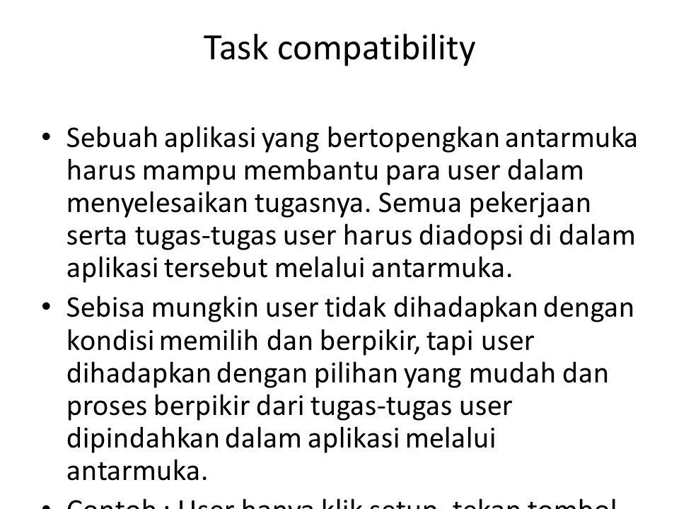 Task compatibility Sebuah aplikasi yang bertopengkan antarmuka harus mampu membantu para user dalam menyelesaikan tugasnya. Semua pekerjaan serta tuga