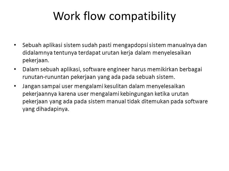 Work flow compatibility Sebuah aplikasi sistem sudah pasti mengapdopsi sistem manualnya dan didalamnya tentunya terdapat urutan kerja dalam menyelesai