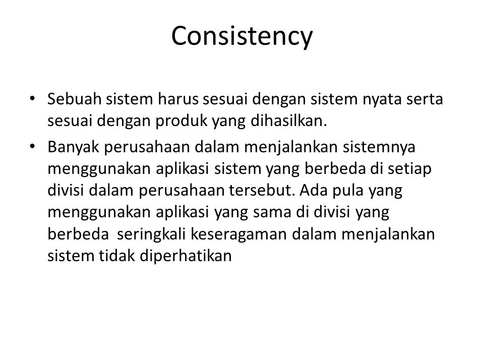 Consistency Sebuah sistem harus sesuai dengan sistem nyata serta sesuai dengan produk yang dihasilkan. Banyak perusahaan dalam menjalankan sistemnya m