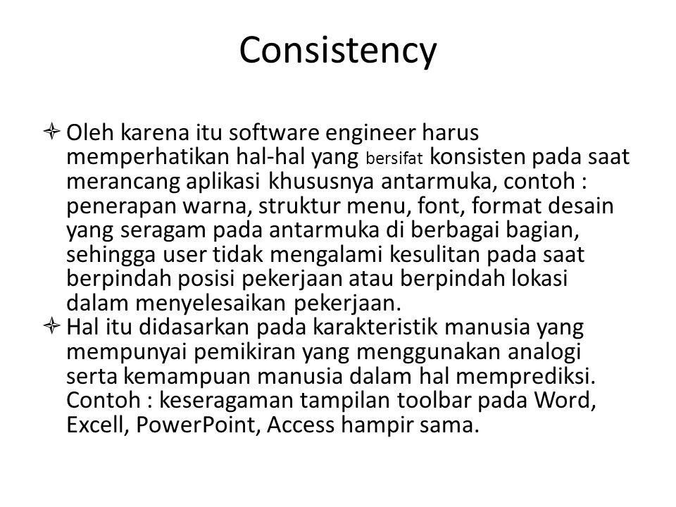 Consistency  Oleh karena itu software engineer harus memperhatikan hal-hal yang bersifat konsisten pada saat merancang aplikasi khususnya antarmuka,