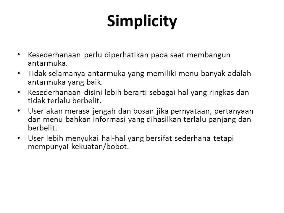 Simplicity Kesederhanaan perlu diperhatikan pada saat membangun antarmuka. Tidak selamanya antarmuka yang memiliki menu banyak adalah antarmuka yang b