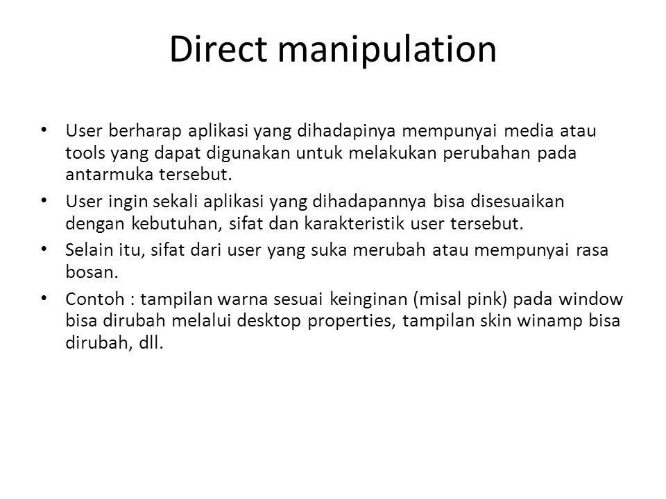 Direct manipulation User berharap aplikasi yang dihadapinya mempunyai media atau tools yang dapat digunakan untuk melakukan perubahan pada antarmuka t