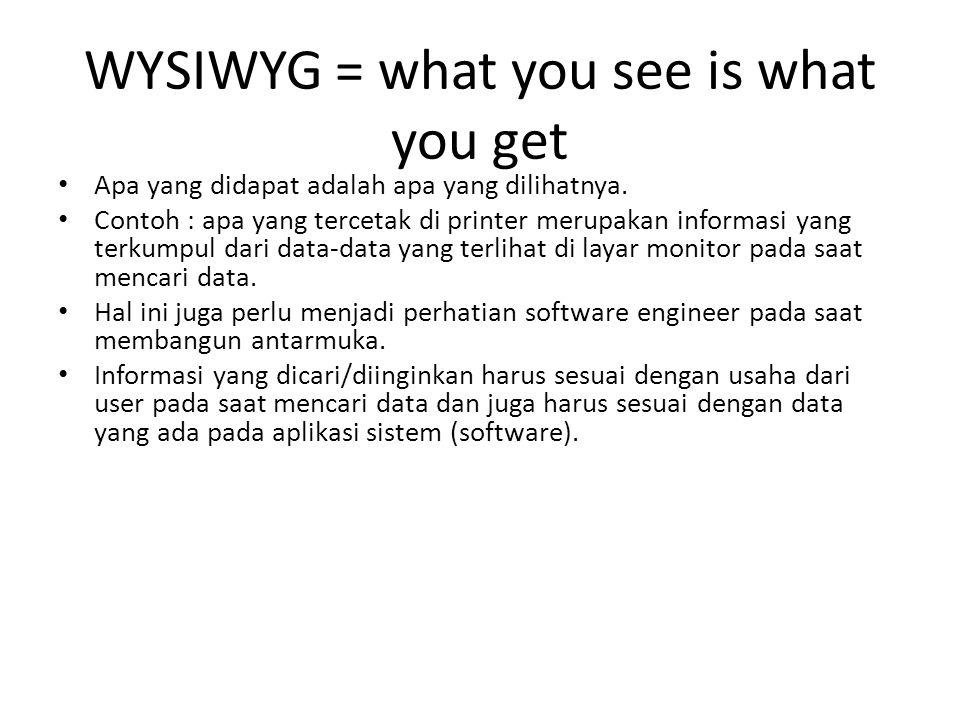 WYSIWYG = what you see is what you get Apa yang didapat adalah apa yang dilihatnya. Contoh : apa yang tercetak di printer merupakan informasi yang ter