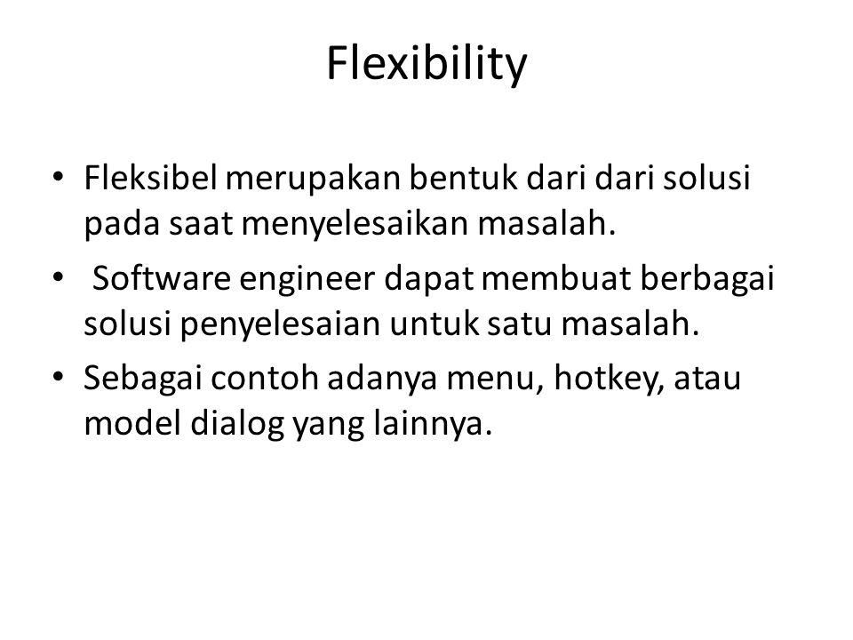Flexibility Fleksibel merupakan bentuk dari dari solusi pada saat menyelesaikan masalah. Software engineer dapat membuat berbagai solusi penyelesaian