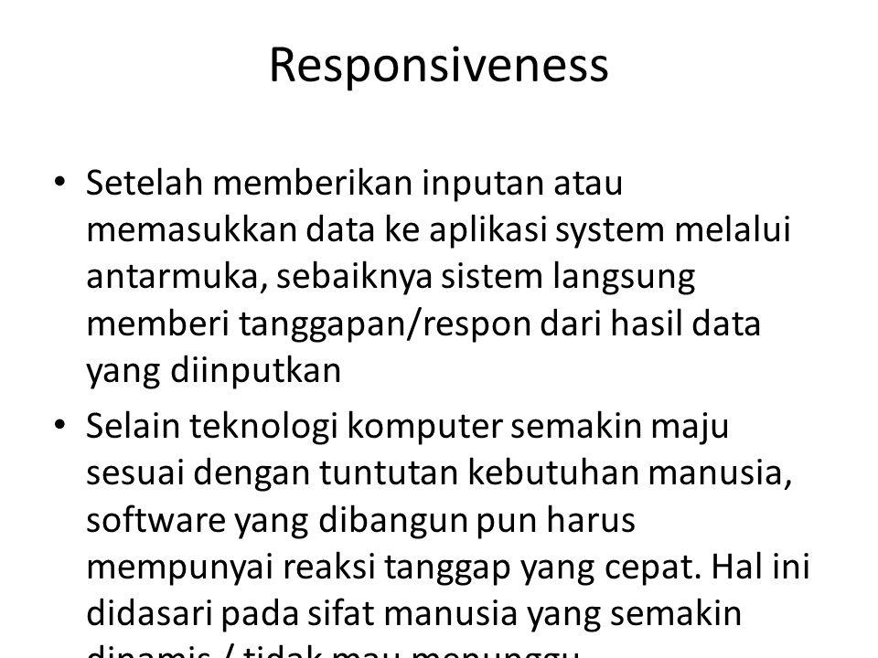 Responsiveness Setelah memberikan inputan atau memasukkan data ke aplikasi system melalui antarmuka, sebaiknya sistem langsung memberi tanggapan/respo