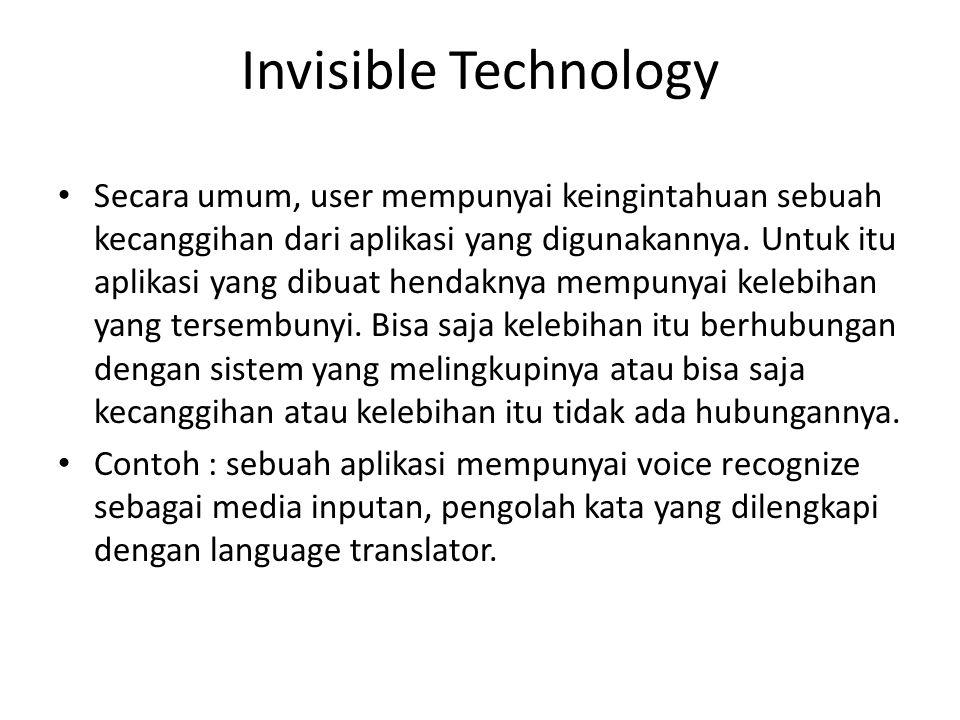Invisible Technology Secara umum, user mempunyai keingintahuan sebuah kecanggihan dari aplikasi yang digunakannya. Untuk itu aplikasi yang dibuat hend