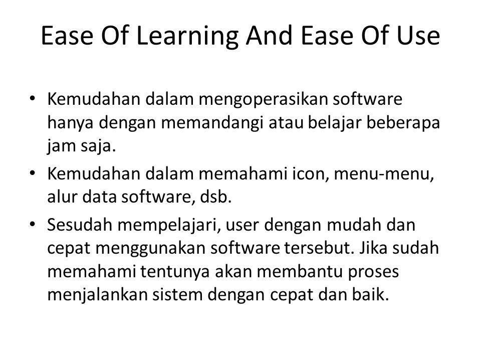 Ease Of Learning And Ease Of Use Kemudahan dalam mengoperasikan software hanya dengan memandangi atau belajar beberapa jam saja. Kemudahan dalam memah