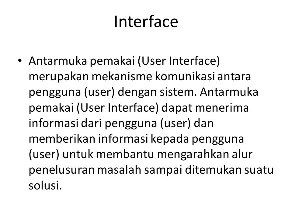 Interface Antarmuka pemakai (User Interface) merupakan mekanisme komunikasi antara pengguna (user) dengan sistem. Antarmuka pemakai (User Interface) d