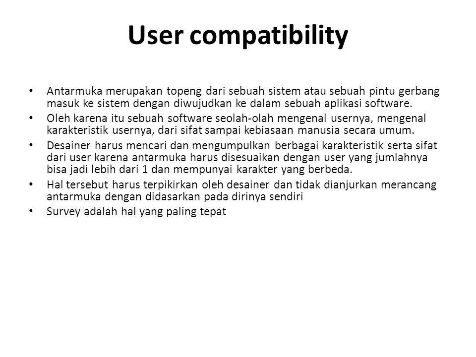 User compatibility Antarmuka merupakan topeng dari sebuah sistem atau sebuah pintu gerbang masuk ke sistem dengan diwujudkan ke dalam sebuah aplikasi