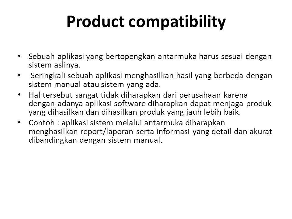 Product compatibility Sebuah aplikasi yang bertopengkan antarmuka harus sesuai dengan sistem aslinya. Seringkali sebuah aplikasi menghasilkan hasil ya