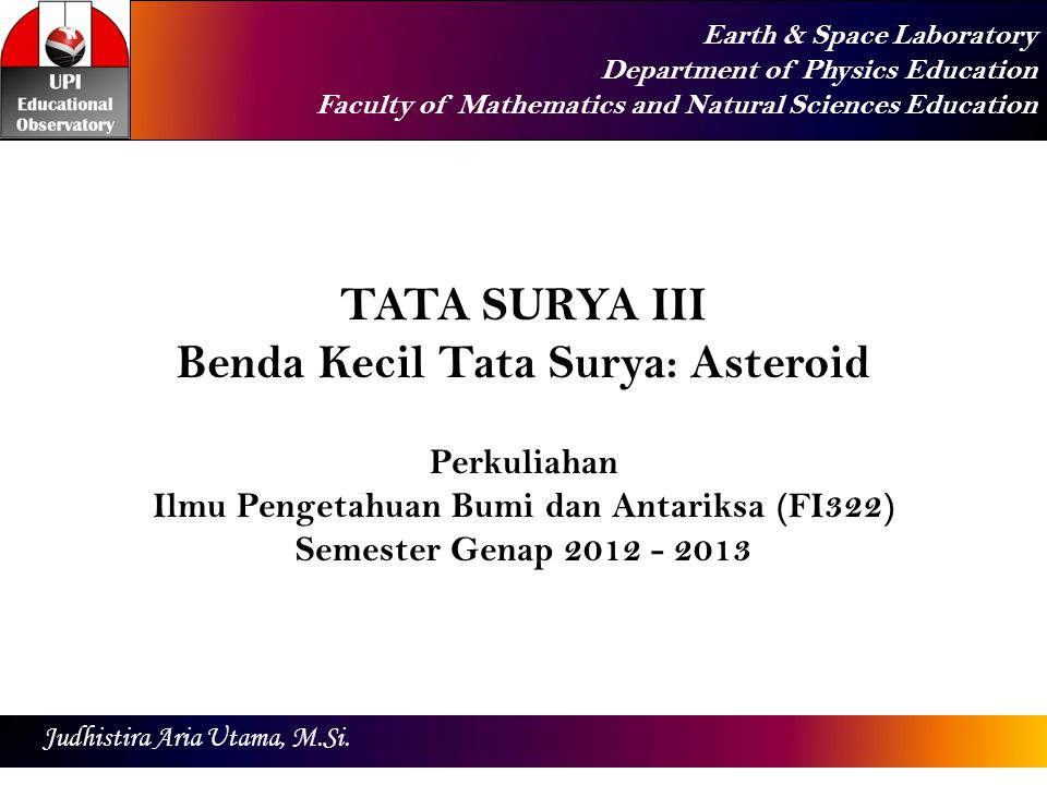 Earth & Space Laboratory Department of Physics Education Faculty of Mathematics and Natural Sciences Education Judhistira Aria Utama, M.Si.