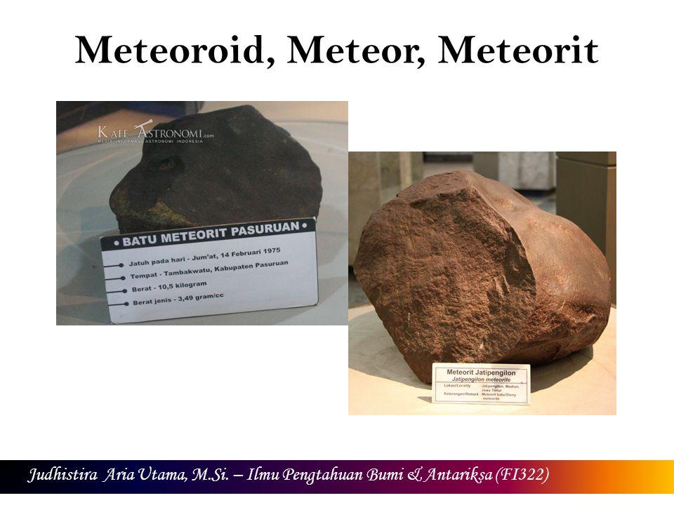 Meteoroid, Meteor, Meteorit Judhistira Aria Utama, M.Si. – Ilmu Pengtahuan Bumi & Antariksa (FI322)