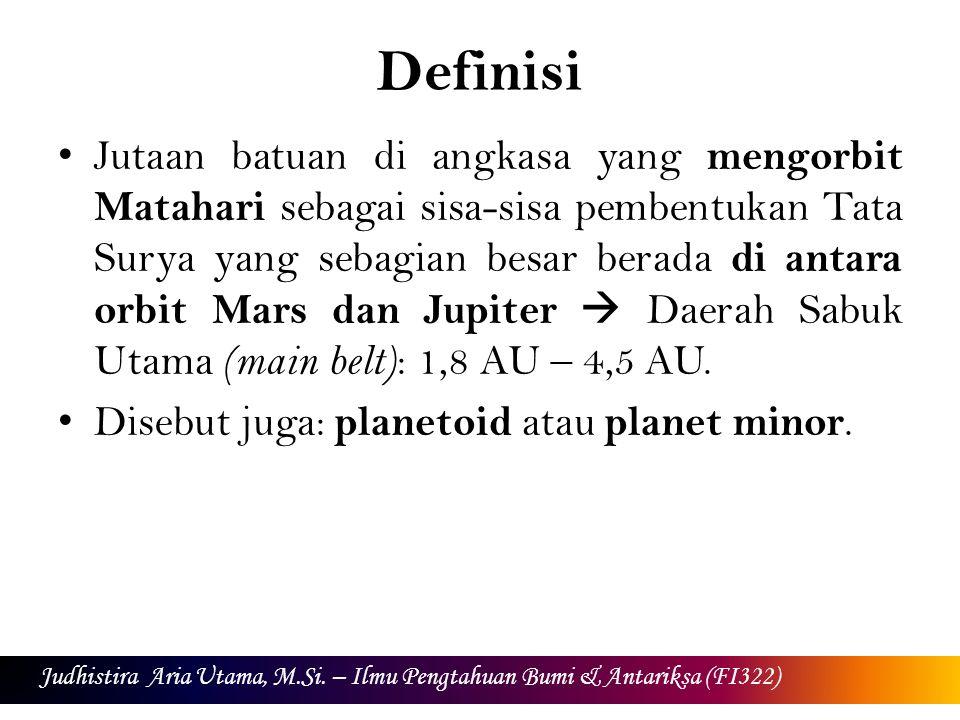 Definisi Jutaan batuan di angkasa yang mengorbit Matahari sebagai sisa-sisa pembentukan Tata Surya yang sebagian besar berada di antara orbit Mars dan