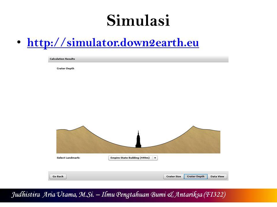 Simulasi http://simulator.down2earth.eu Judhistira Aria Utama, M.Si. – Ilmu Pengtahuan Bumi & Antariksa (FI322)