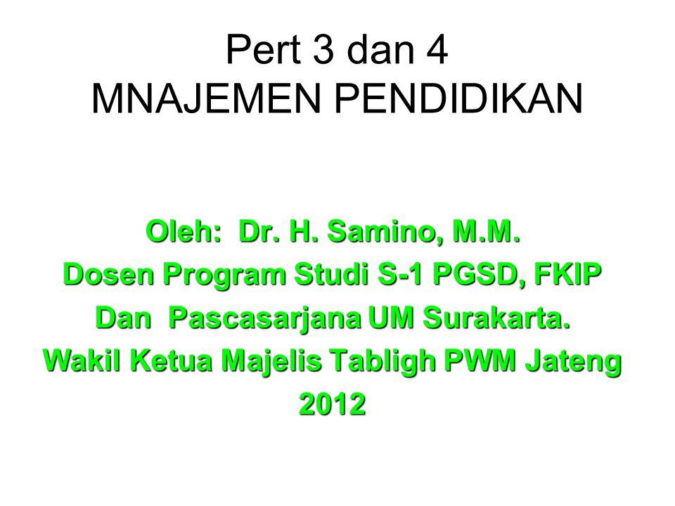 Pert 3 dan 4 MNAJEMEN PENDIDIKAN Oleh: Dr.H. Samino, M.M.