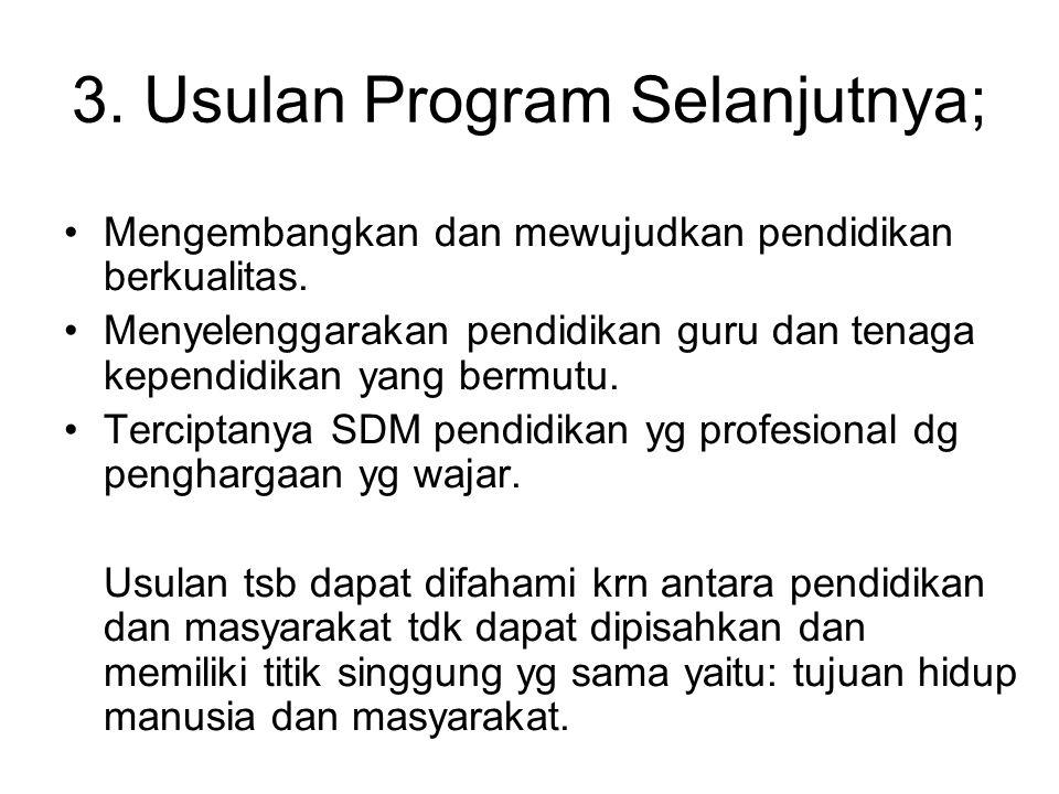 3.Usulan Program Selanjutnya; Mengembangkan dan mewujudkan pendidikan berkualitas.
