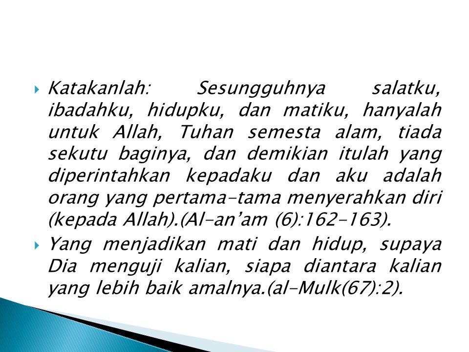  Barang siapa mengharap perjumpaan dengan Tuhannya, maka hendaklah ia mengerjakan amal saleh dan janganlah ia mempersekutukan seseorangpun dalam beribadat kepadanya (itulah ihlas).(al- Kahfi(18):110)  Dan siapakah yang lebih baik agamanya daripada orang yang ihlas menyerahkan diri kepada Allah, sedang diapun mengerjakan kebaikan.