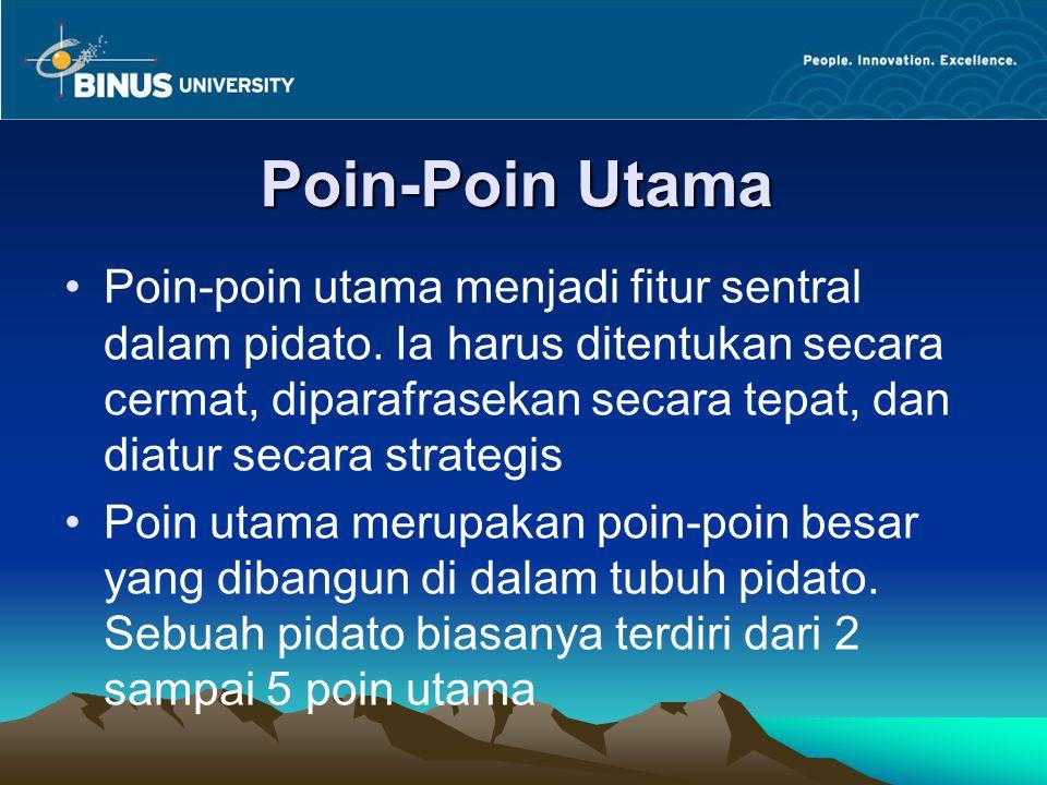 Poin-Poin Utama Poin-poin utama menjadi fitur sentral dalam pidato. Ia harus ditentukan secara cermat, diparafrasekan secara tepat, dan diatur secara