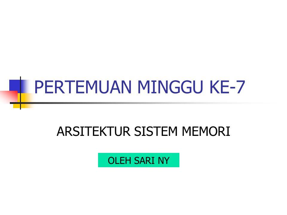 PERTEMUAN MINGGU KE-7 ARSITEKTUR SISTEM MEMORI OLEH SARI NY