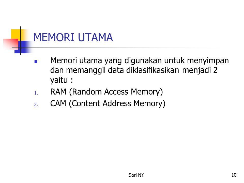 Sari NY10 MEMORI UTAMA Memori utama yang digunakan untuk menyimpan dan memanggil data diklasifikasikan menjadi 2 yaitu : 1. RAM (Random Access Memory)
