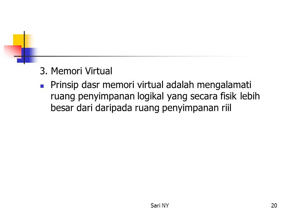 Sari NY20 3. Memori Virtual Prinsip dasr memori virtual adalah mengalamati ruang penyimpanan logikal yang secara fisik lebih besar dari daripada ruang