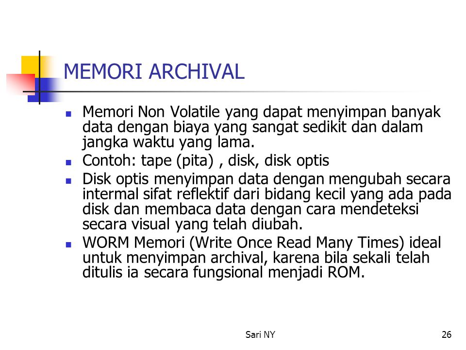 Sari NY26 MEMORI ARCHIVAL Memori Non Volatile yang dapat menyimpan banyak data dengan biaya yang sangat sedikit dan dalam jangka waktu yang lama.