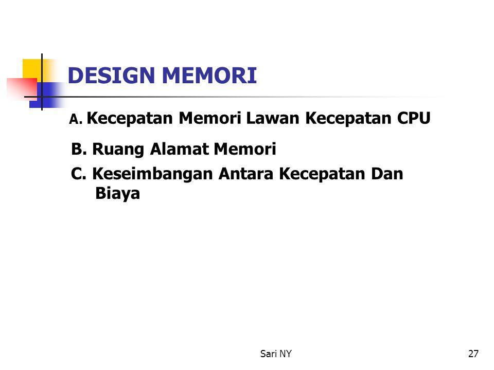 Sari NY27 DESIGN MEMORI A. Kecepatan Memori Lawan Kecepatan CPU B. Ruang Alamat Memori C. Keseimbangan Antara Kecepatan Dan Biaya