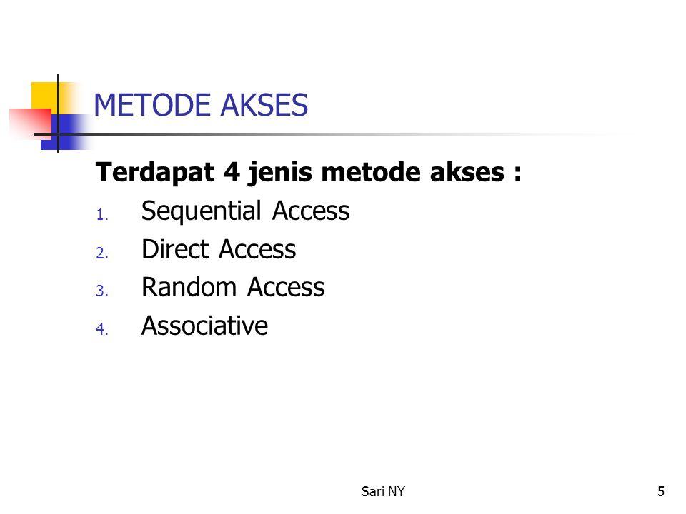 Sari NY5 METODE AKSES Terdapat 4 jenis metode akses : 1. Sequential Access 2. Direct Access 3. Random Access 4. Associative