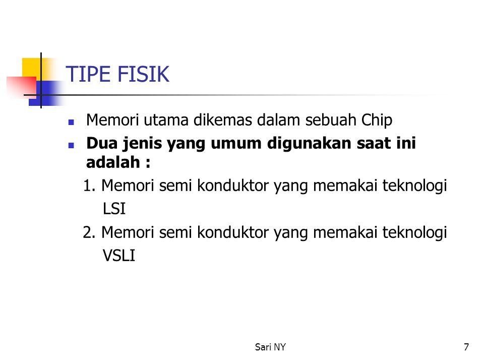 Sari NY7 TIPE FISIK Memori utama dikemas dalam sebuah Chip Dua jenis yang umum digunakan saat ini adalah : 1.