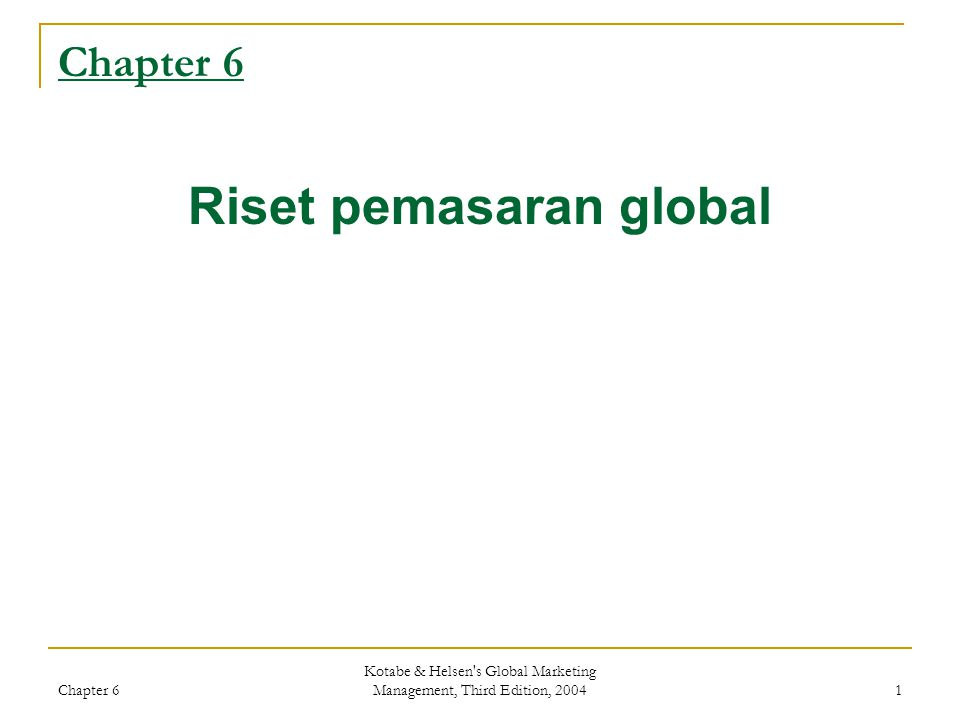 Chapter 6 Kotabe & Helsen's Global Marketing Management, Third Edition, 2004 1 Chapter 6 Riset pemasaran global