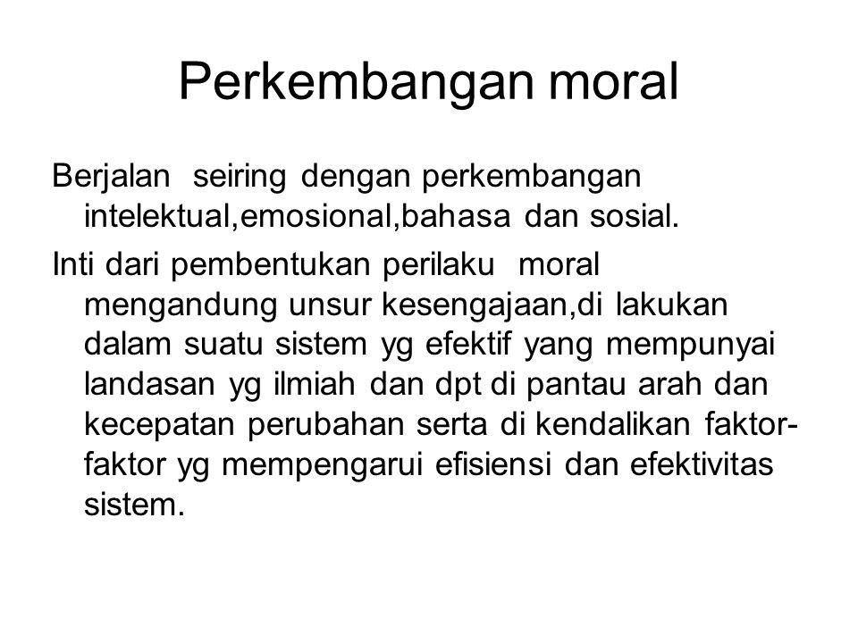 Perkembangan moral Berjalan seiring dengan perkembangan intelektual,emosional,bahasa dan sosial. Inti dari pembentukan perilaku moral mengandung unsur