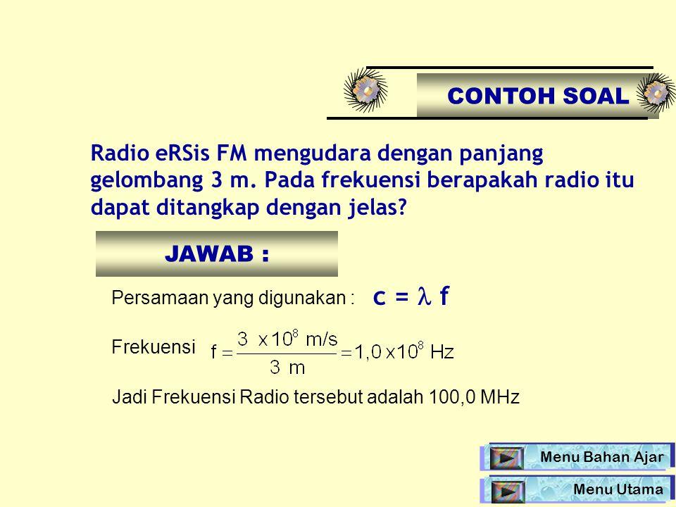 Radio eRSis FM mengudara dengan panjang gelombang 3 m. Pada frekuensi berapakah radio itu dapat ditangkap dengan jelas? CONTOH SOAL Persamaan yang dig