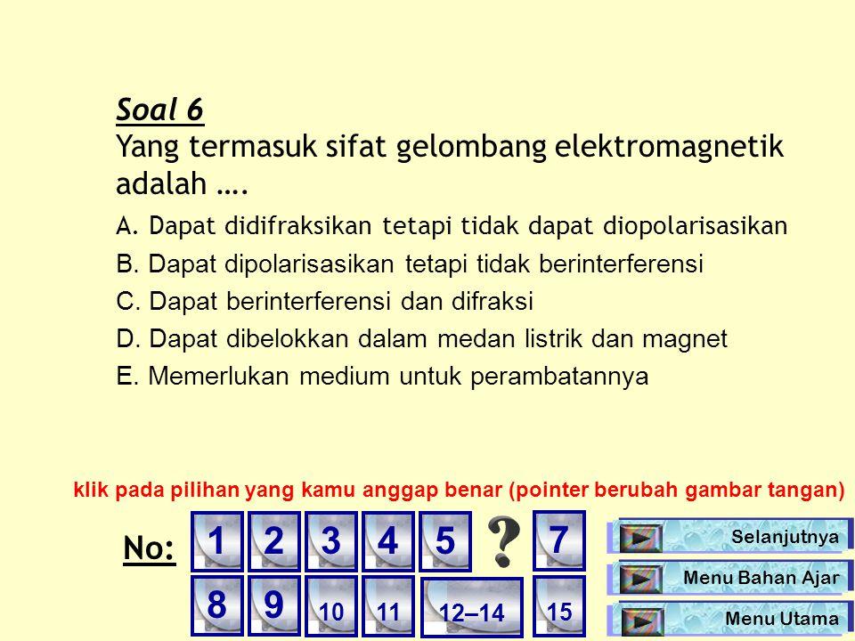 Soal 6 Yang termasuk sifat gelombang elektromagnetik adalah …. A. Dapat didifraksikan tetapi tidak dapat diopolarisasikan B. Dapat dipolarisasikan tet