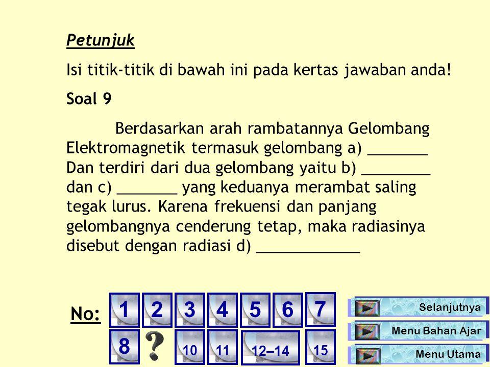 Petunjuk Isi titik-titik di bawah ini pada kertas jawaban anda! Soal 9 Berdasarkan arah rambatannya Gelombang Elektromagnetik termasuk gelombang a) __