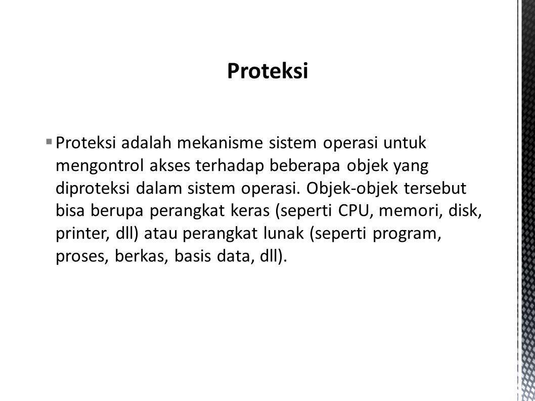  Proteksi adalah mekanisme sistem operasi untuk mengontrol akses terhadap beberapa objek yang diproteksi dalam sistem operasi. Objek-objek tersebut b