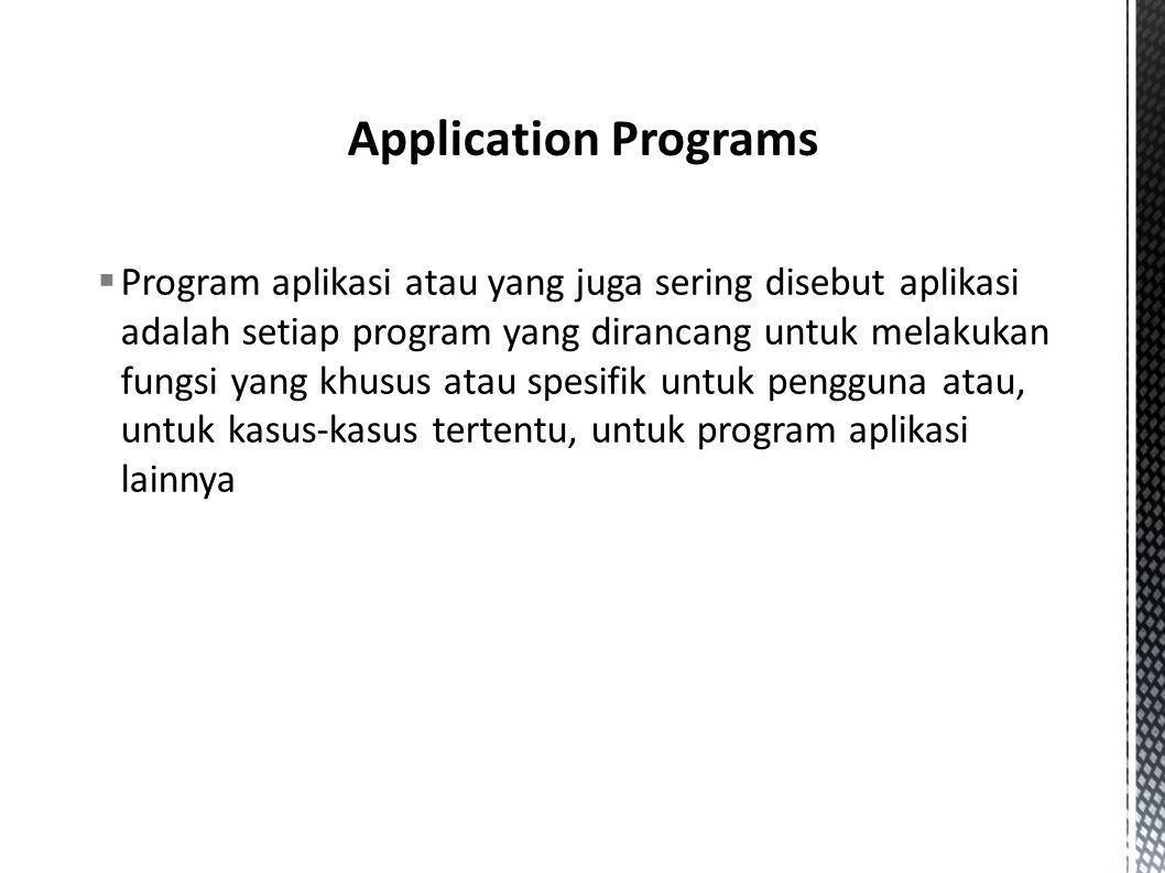  Program aplikasi atau yang juga sering disebut aplikasi adalah setiap program yang dirancang untuk melakukan fungsi yang khusus atau spesifik untuk