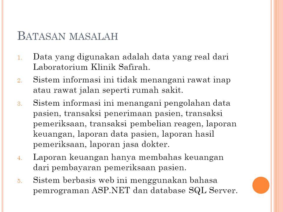 B ATASAN MASALAH 1. Data yang digunakan adalah data yang real dari Laboratorium Klinik Safirah. 2. Sistem informasi ini tidak menangani rawat inap ata