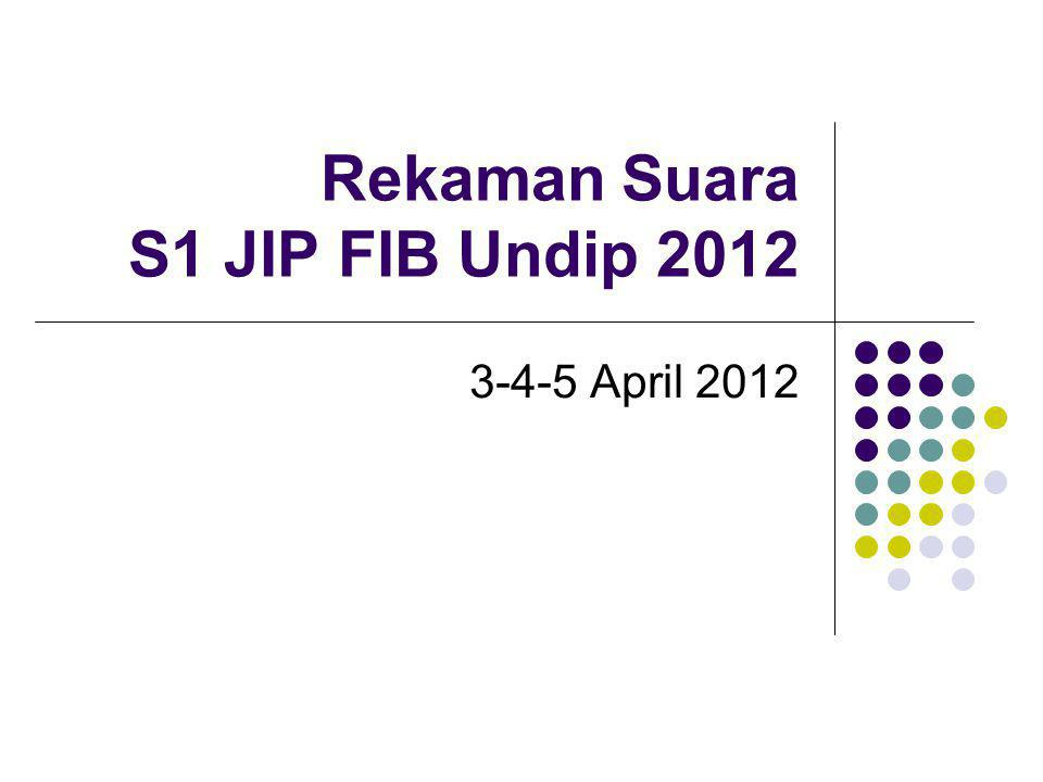 Rekaman Suara S1 JIP FIB Undip 2012 3-4-5 April 2012