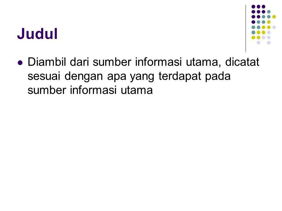 Judul Diambil dari sumber informasi utama, dicatat sesuai dengan apa yang terdapat pada sumber informasi utama