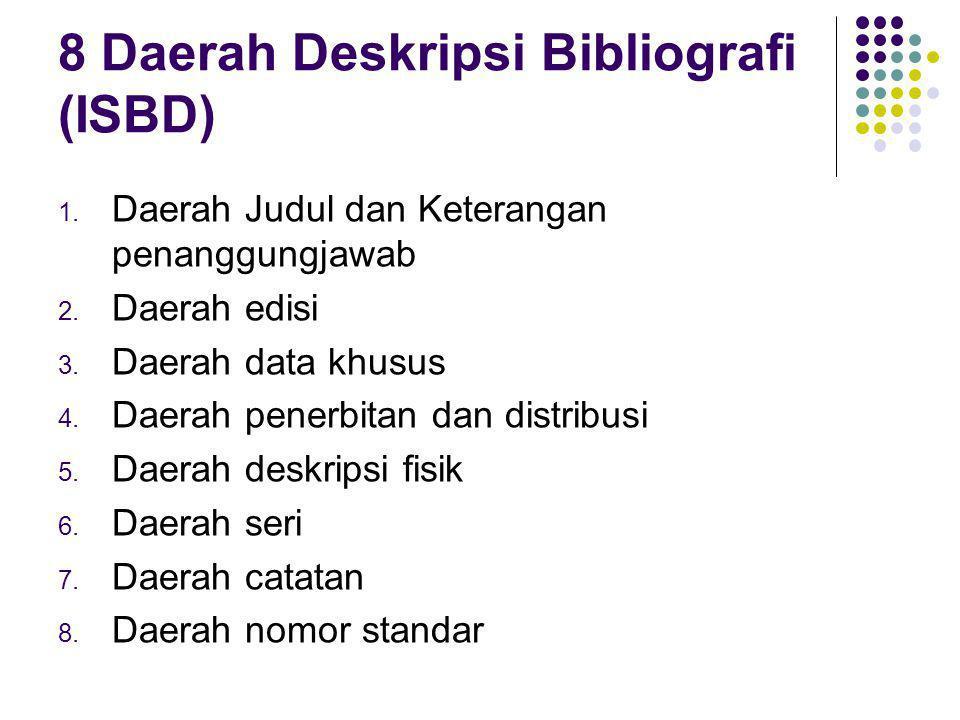 8 Daerah Deskripsi Bibliografi (ISBD) 1.Daerah Judul dan Keterangan penanggungjawab 2.