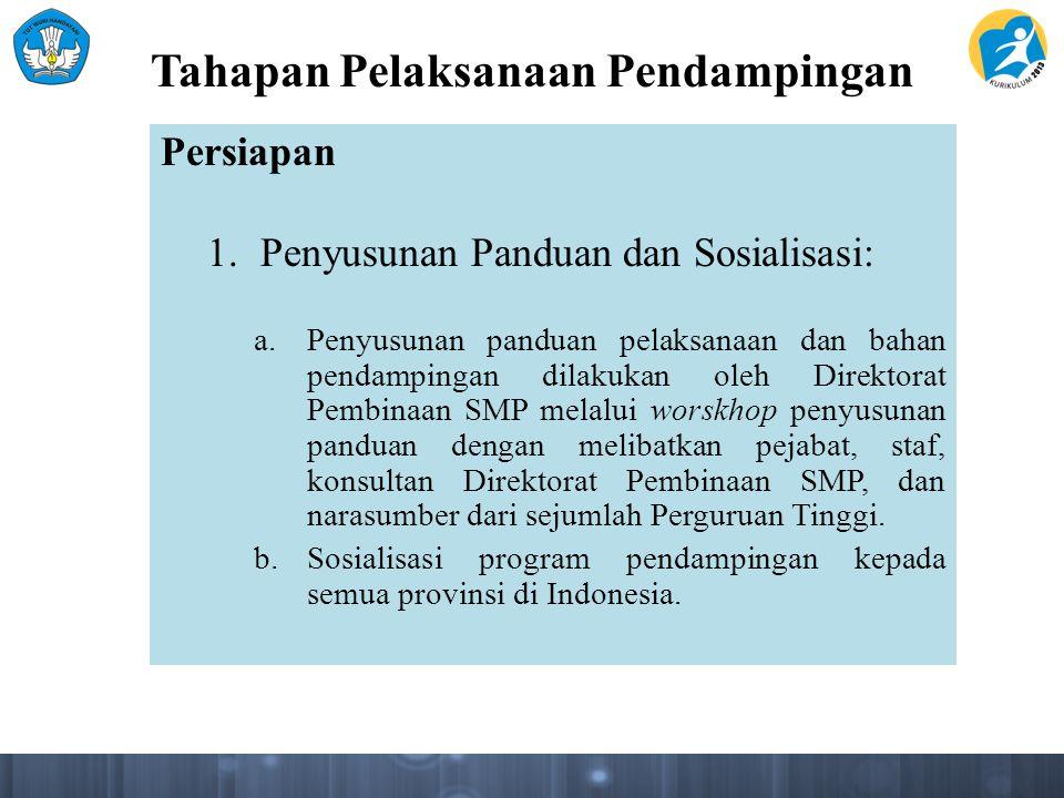 Tahapan Pelaksanaan Pendampingan Persiapan 1.Penyusunan Panduan dan Sosialisasi: a.Penyusunan panduan pelaksanaan dan bahan pendampingan dilakukan ole