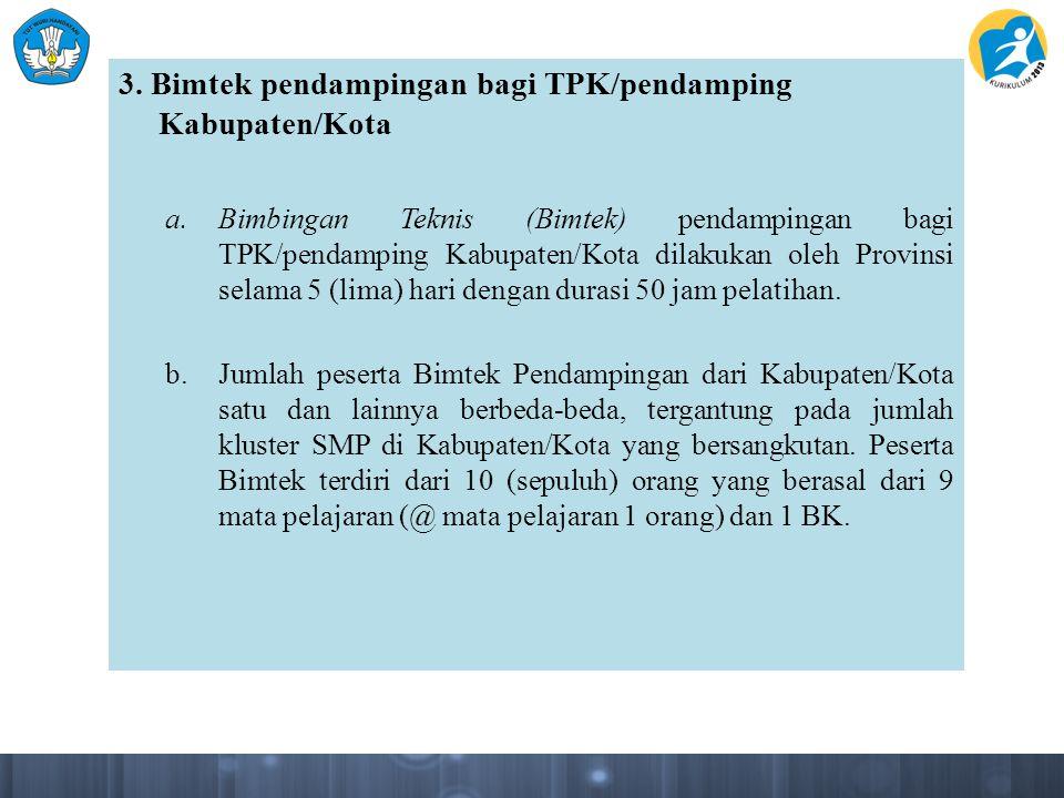3. Bimtek pendampingan bagi TPK/pendamping Kabupaten/Kota a.Bimbingan Teknis (Bimtek) pendampingan bagi TPK/pendamping Kabupaten/Kota dilakukan oleh P