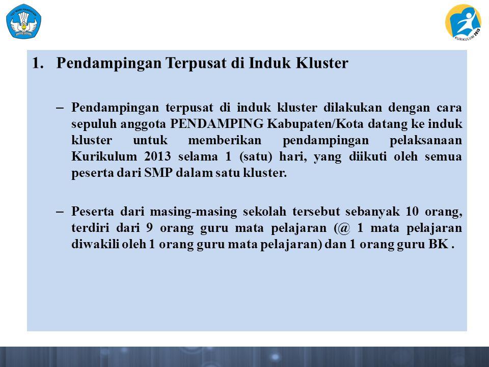 1.Pendampingan Terpusat di Induk Kluster – Pendampingan terpusat di induk kluster dilakukan dengan cara sepuluh anggota PENDAMPING Kabupaten/Kota data